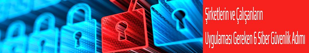Şirketlerin ve çalışanların uygulaması gereken 6 siber güvenlik adımı